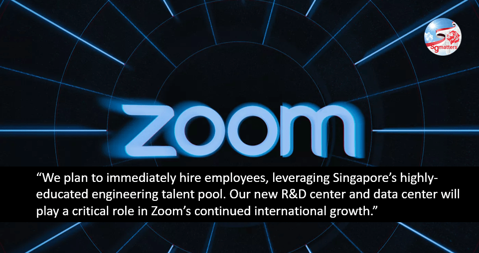 zoom expands, Zoom expands footprints; selects Singapore for its exceptional engineering talent
