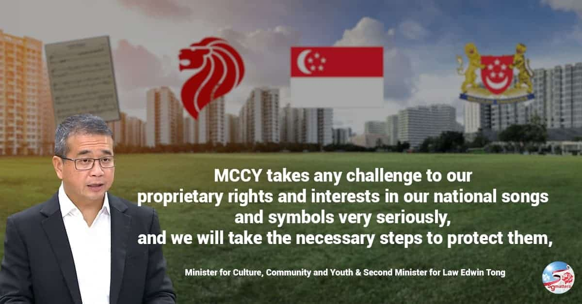 "Our national songs hold a special place in the hearts of Singaporeans. MCCY takes any challenge to our proprietary rights and interests in our national songs and symbols very seriously, and we will take the necessary steps to protect them,"" Minister for Culture, Community and Youth & Second Minister for Law Edwin Tong said in Parliament today, 5 April."
