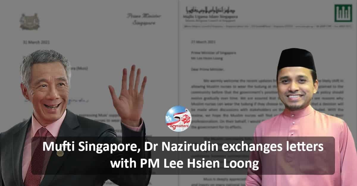 Mufti Singapore Dr Nazirudin Exchange Letters with PM Lee Hsien Loong on Tudung Matters
