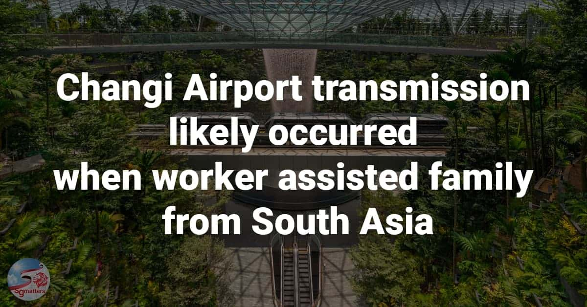 Changi Airport transmission likely occurred when worker assisted family from South Asia