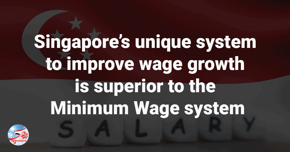 Singapore's unique system to improve wage growth is superior to the Minimum Wage system